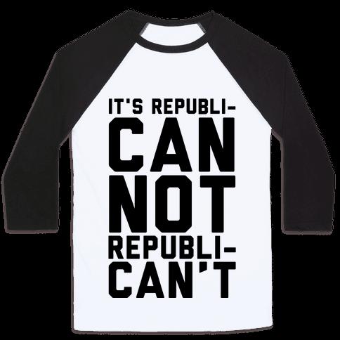 It's RepubliCAN Not RepubliCAN'T Baseball Tee