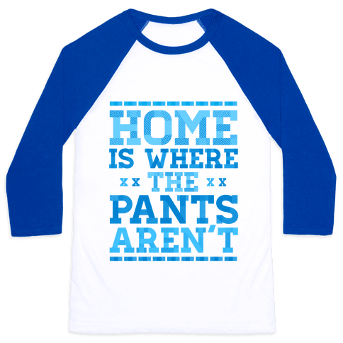 Home Is Where The Pants Aren't (Blue) Baseball Tee