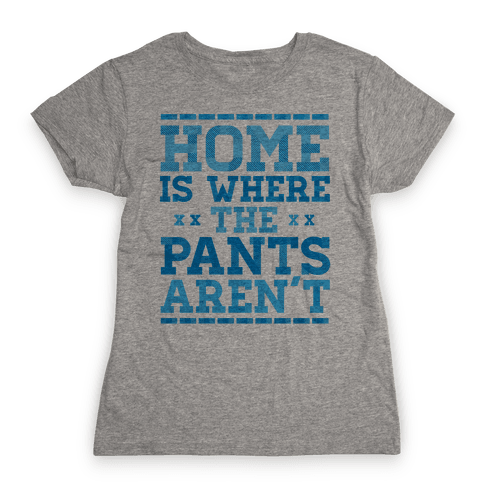 Home Is Where The Pants Aren't (Blue) Womens T-Shirt