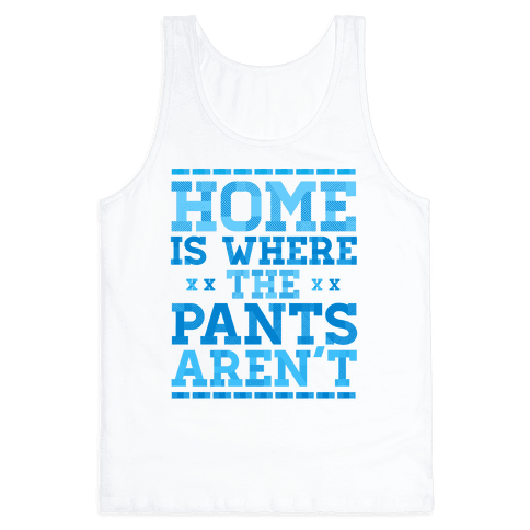 Home Is Where The Pants Aren't (Blue) Tank Top