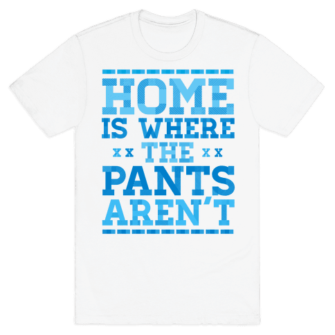 Home Is Where The Pants Aren't (Blue) Mens T-Shirt