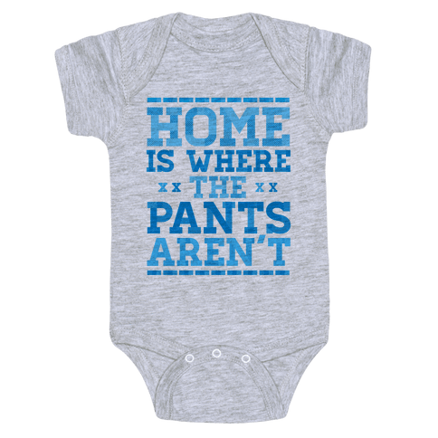 Home Is Where The Pants Aren't (Blue) Baby Onesy
