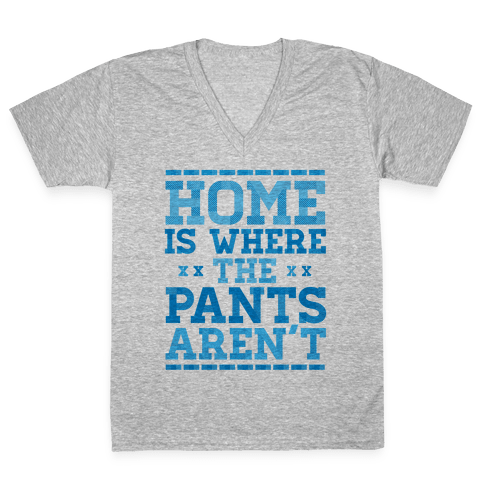 Home Is Where The Pants Aren't (Blue) V-Neck Tee Shirt
