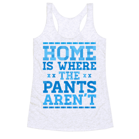 Home Is Where The Pants Aren't (Blue) Racerback Tank Top