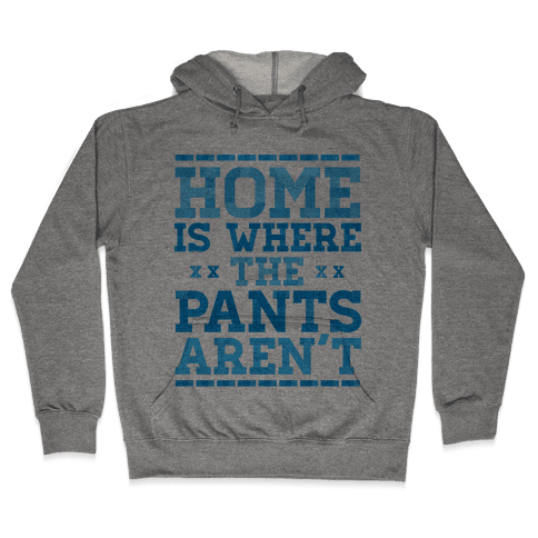 Home Is Where The Pants Aren't (Blue) Hooded Sweatshirt