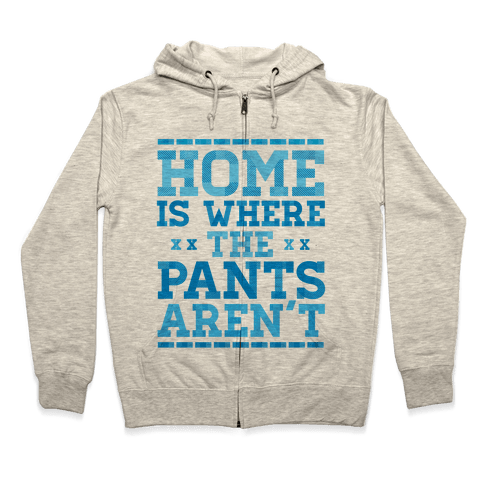 Home Is Where The Pants Aren't (Blue) Zip Hoodie