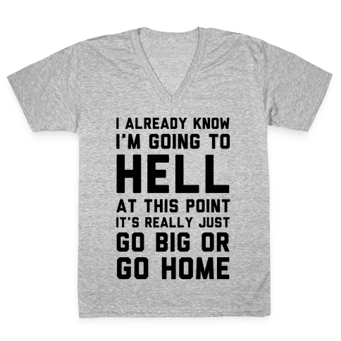 I Already Know I'm Going To Hell V-Neck Tee Shirt