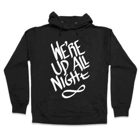 We're Up All Night Hooded Sweatshirt