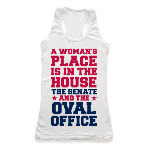 A Woman's Place Is In The House (Senate & Oval Office) Racerback Tank Top