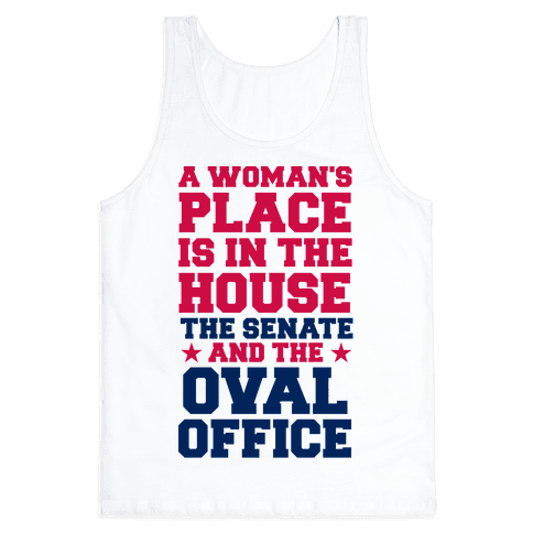 A Woman's Place Is In The House (Senate & Oval Office) Tank Top