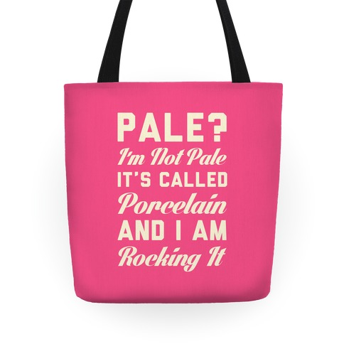 I'm Not Pale It's Called Porcelain Tote