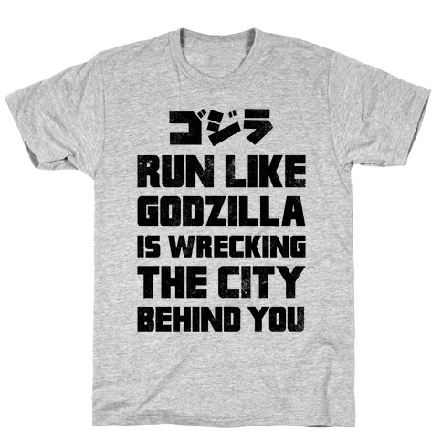 Run Like Godzilla Is Wrecking The City Behind You T-Shirt