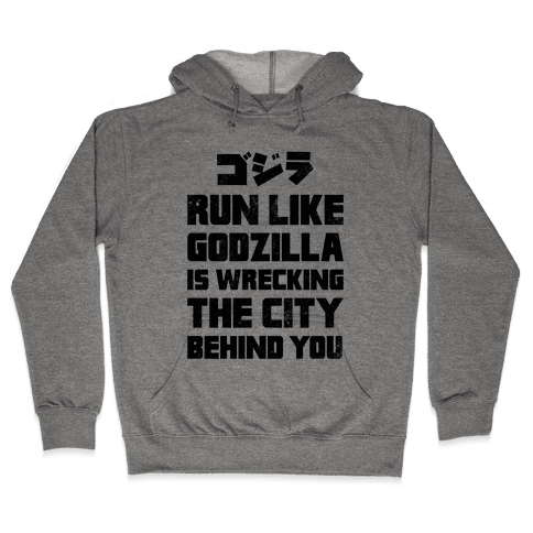 Run Like Godzilla Is Wrecking The City Behind You Hooded Sweatshirt