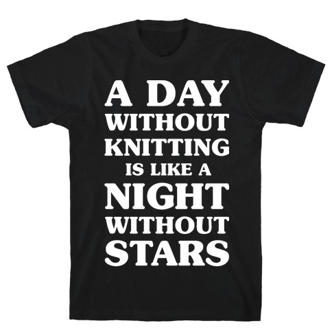 A Day Without Knitting is Like a Night Without Stars T-Shirt