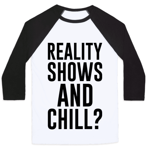 Reality Shows And Chill Baseball Tee