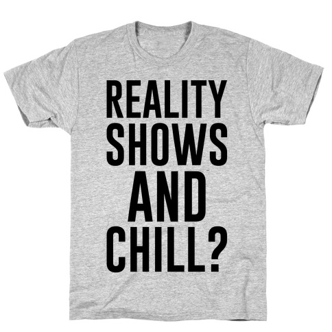 Reality Shows And Chill Mens/Unisex T-Shirt