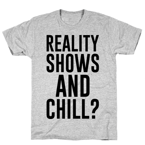 Reality Shows And Chill Mens T-Shirt