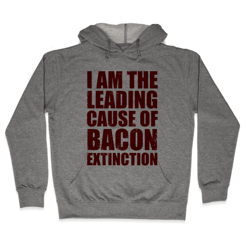 Leading Cause Of Bacon Extinction Hooded Sweatshirt