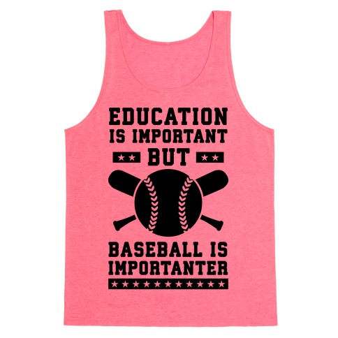 Education is Important But Baseball Is Importanter Tank Top