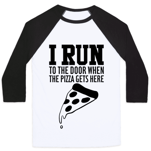 I RUN (To The Door When The Pizza Gets Here) Baseball Tee