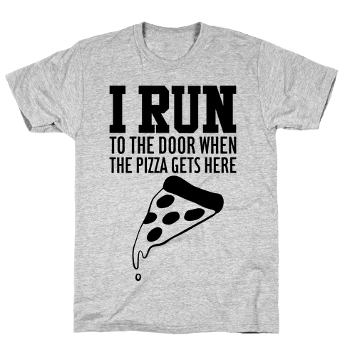 I RUN (To The Door When The Pizza Gets Here) Mens T-Shirt