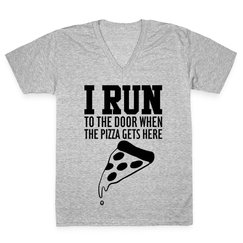 I RUN (To The Door When The Pizza Gets Here) V-Neck Tee Shirt