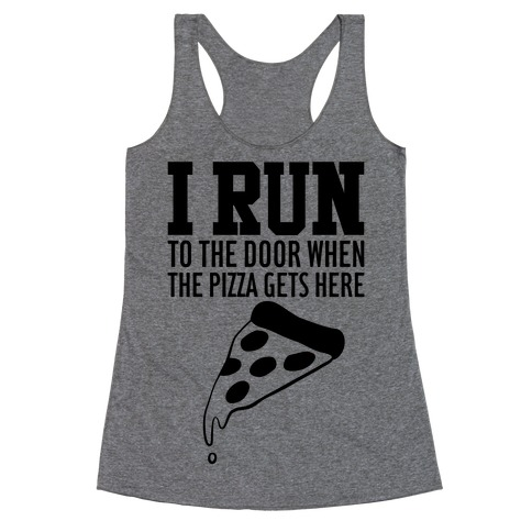 I RUN (To The Door When The Pizza Gets Here) Racerback Tank Top