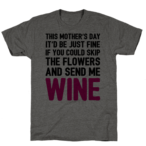 Skip The Flowers And Send Me Wine