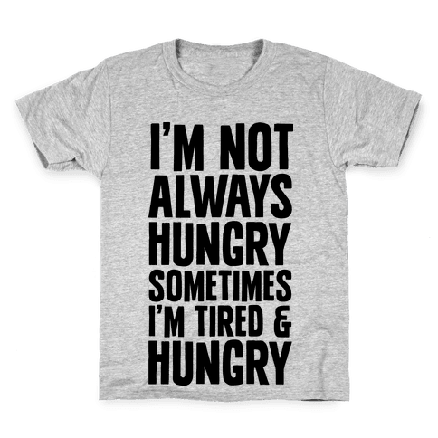 I'm Not Always Hungry Sometimes I'm Tired and Hungry Kids T-Shirt