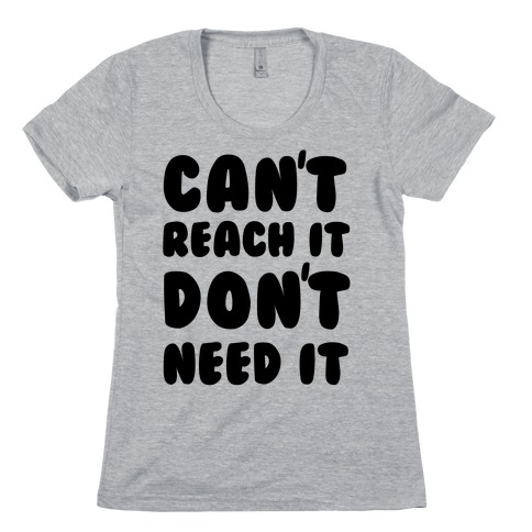 Can't Reach It Don't Need It Womens T-Shirt