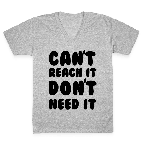Can't Reach It Don't Need It V-Neck Tee Shirt