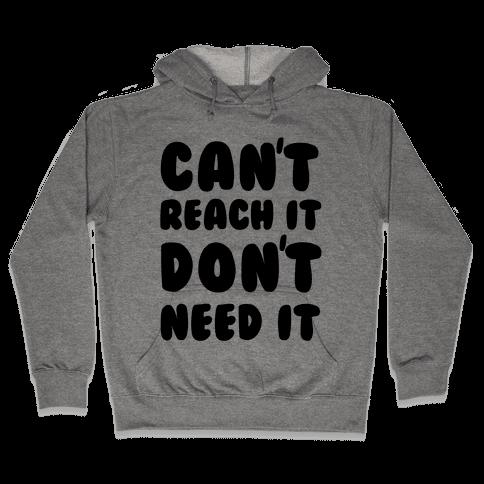 Can't Reach It Don't Need It Hooded Sweatshirt