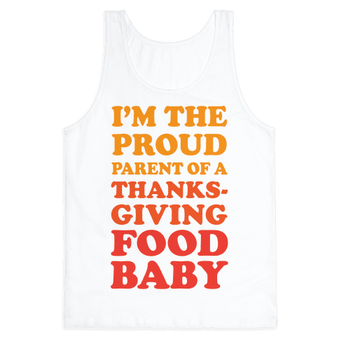 I'm The Proud Parent Of A Thanksgiving Food Baby Tank Top
