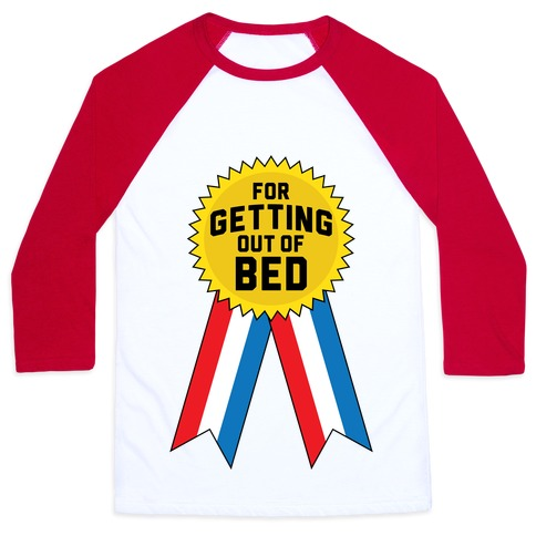 For Getting Out of Bed Baseball Tee