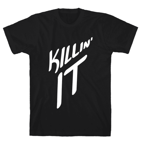 Killin' It Mens T-Shirt