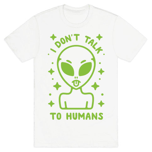 I Don't Talk To Humans Mens T-Shirt