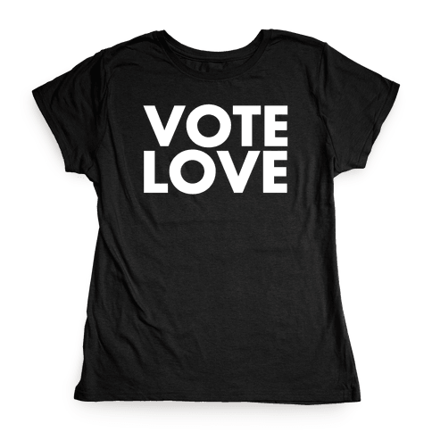 Vote Love Womens T-Shirt