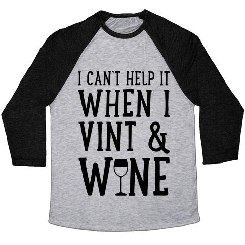 I Can't Help When I Vint & Wine Baseball Tee