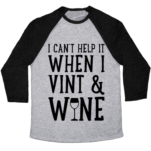 I Can't Help When I Vint & Wine Baseball Tee