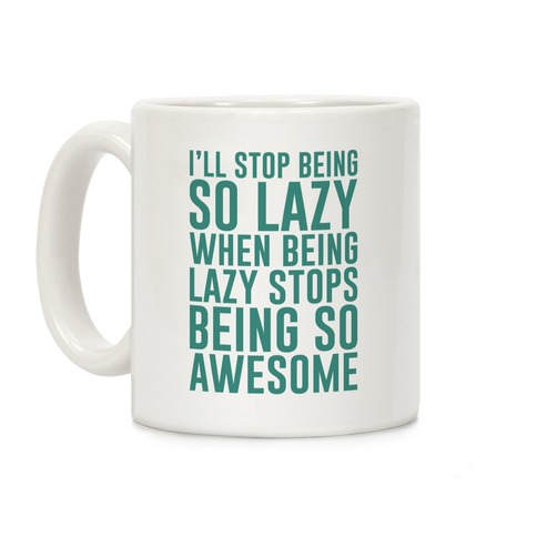 I'll Stop Being So Lazy When Being Lazy Stops Being So Awesome (Green) Coffee Mug