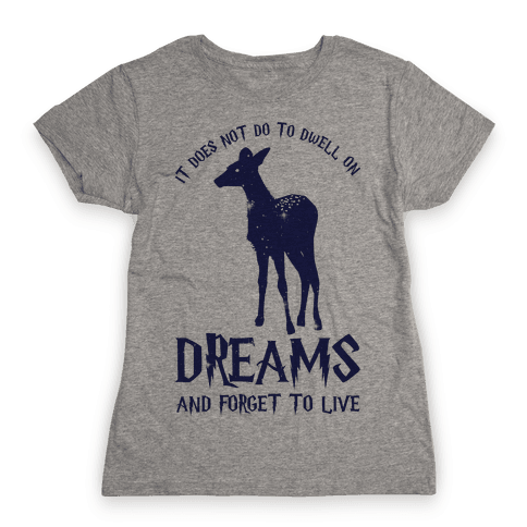 It Does Not Do To Dwell On Dreams and Forget to Live Womens T-Shirt