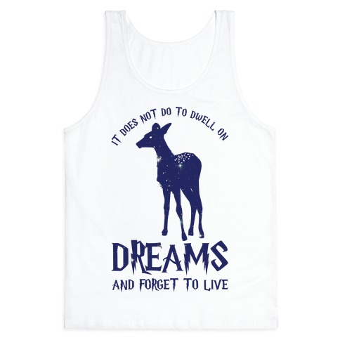 It Does Not Do To Dwell On Dreams and Forget to Live Tank Top