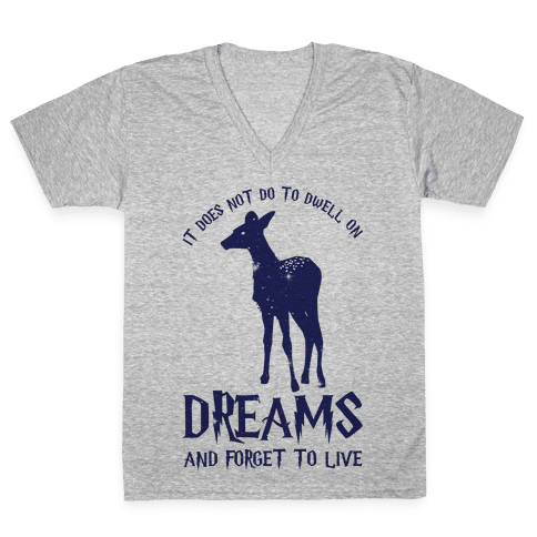 It Does Not Do To Dwell On Dreams and Forget to Live V-Neck Tee Shirt