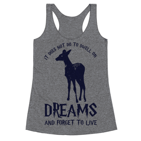 It Does Not Do To Dwell On Dreams and Forget to Live Racerback Tank Top