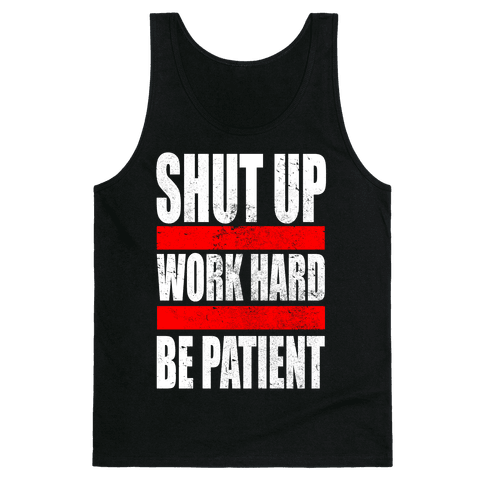 Shut Up, Work Hard, Be Patient