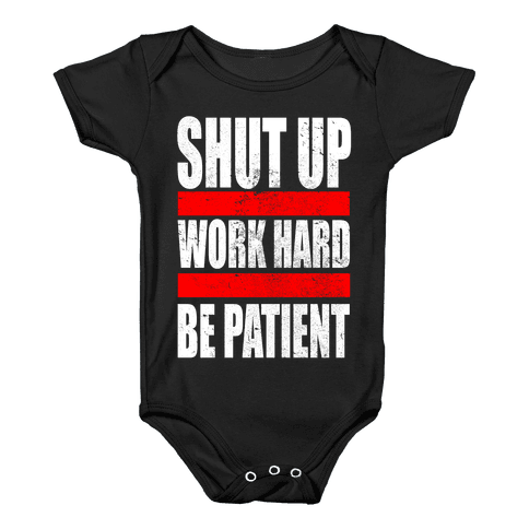 Shut Up, Work Hard, Be Patient Baby Onesy