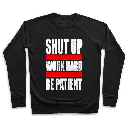 Shut Up, Work Hard, Be Patient Pullover