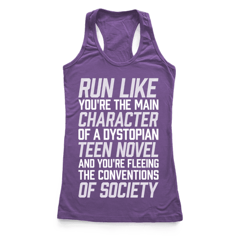 Run Like You're The Main Character In A Dystopian Teen Novel Racerback Tank Top