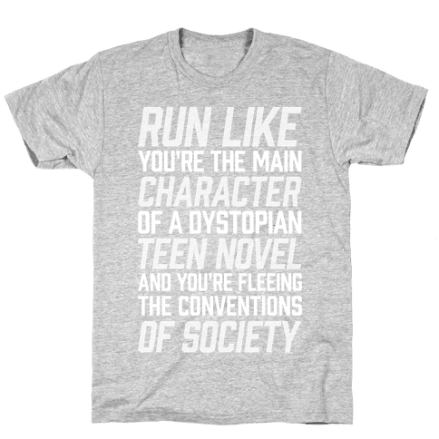 Run Like You're The Main Character In A Dystopian Teen Novel Mens T-Shirt