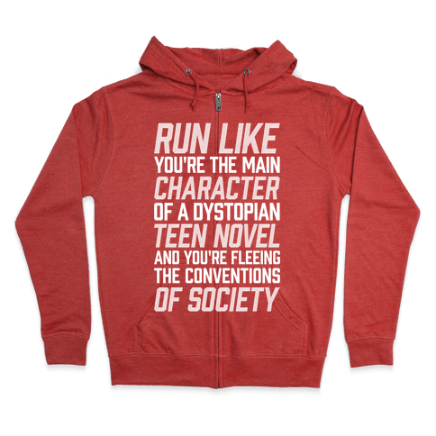 Run Like You're The Main Character In A Dystopian Teen Novel Zip Hoodie
